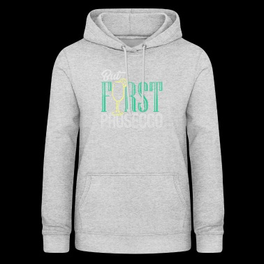But First Prosecco - Women's Hoodie