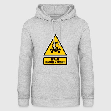 beware: progress in progress - Women's Hoodie
