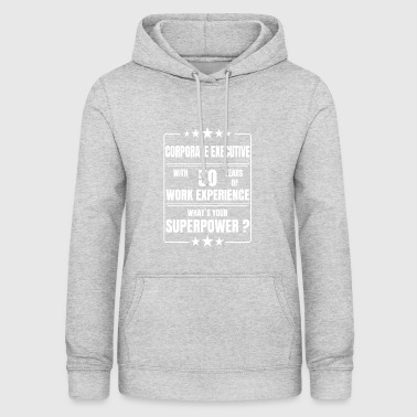 CORPORATE EXECUTIVE 50 YEARS OF WORK EXPERIENCE - Women's Hoodie