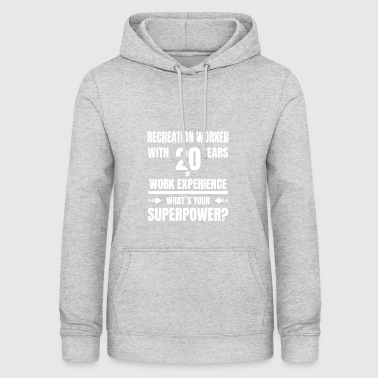 RECREATION WORKER 20 YEARS OF WORK EXPERIENCE - Women's Hoodie
