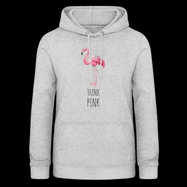 FLAMINGO. THINK PINK - Women's Hoodie