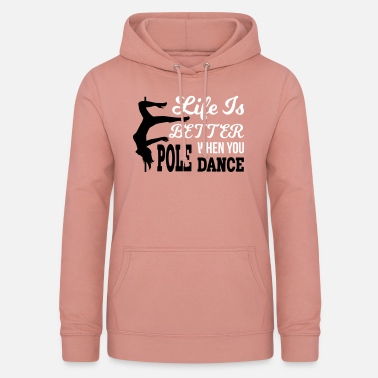 Pole Dance Life Is Better When You Pole Dance - Women's Hoodie