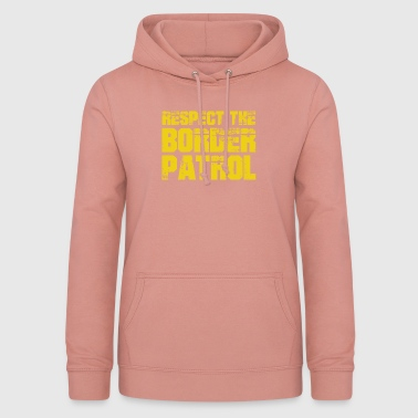 Respect The Border Patrol Law Enforcement Novelty - Women's Hoodie