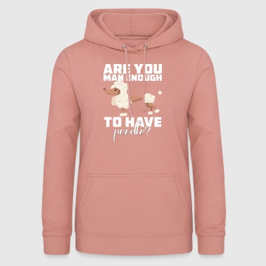 Hund / Pudel: Are You Man Enough To Have Poodle? - Frauen Hoodie