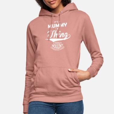 Mummy It's a Mummy Thing You Would not Understand - Women's Hoodie