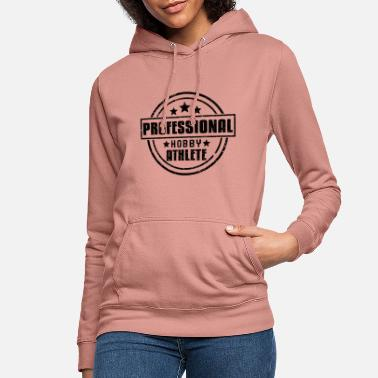 Professional Athletes Professional HOBBY athlete - Women's Hoodie