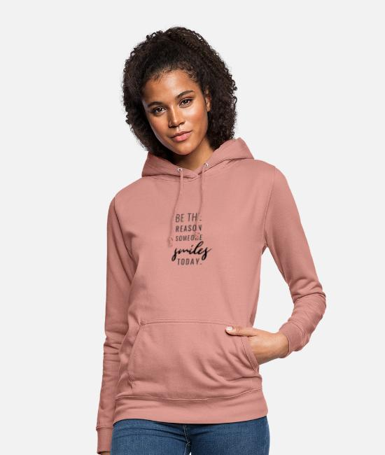 Hen Night Hoodies & Sweatshirts - Be The Reason Someone Smiles Today - Women's Hoodie dusky rose