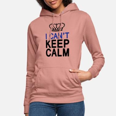I CAN'T KEEP CALM (1c or 2c) - Frauen Hoodie