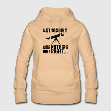 If everything goes awry astronomy astronomy - Women's Hoodie