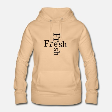 Fresh Fresh for the Freshness - Women's Hoodie