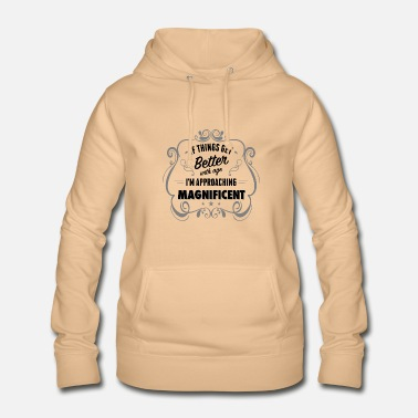 Age Im Approaching Magnificent - Women's Hoodie