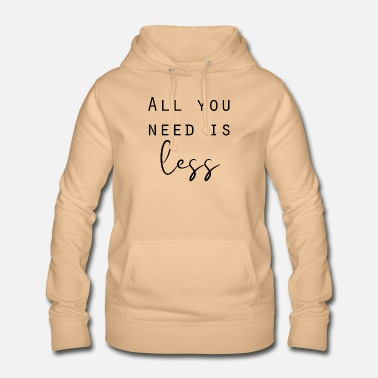 Tag All you need is less Minimalismus Sprüche - Frauen Hoodie