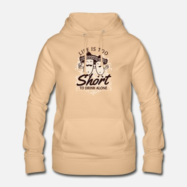 Life is too short to drink alone - Women's Hoodie