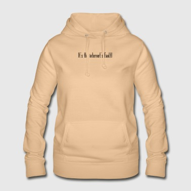 The Internet is to blame! - Women's Hoodie