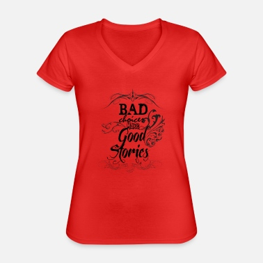 Bad Choices Make... - Classic Women's V-Neck T-Shirt