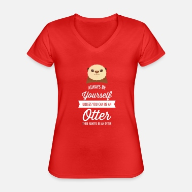 Always Always Be Yourself Unless You Can Be An Otter - Klassisk T-shirt med V-ringning dam