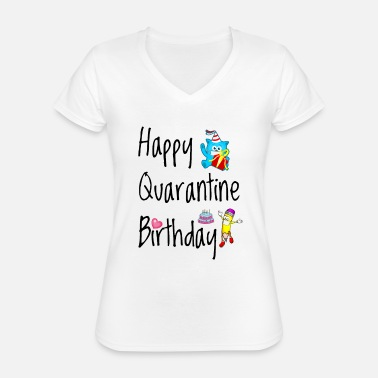 Birthday Happy Quarantine Birthday - Classic Women's V-Neck T-Shirt