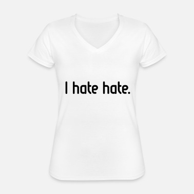 I Hate I hate hate! - Classic Women's V-Neck T-Shirt