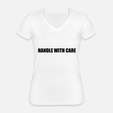 Handle Handle With Care - Klassiek vrouwen T-shirt met V-hals