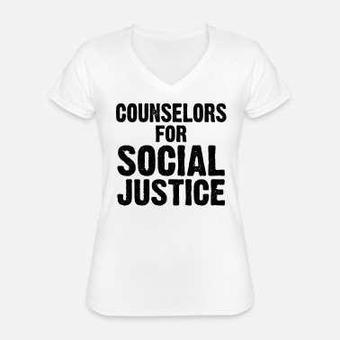 Social Justice Social Justice Gift Counselors for Social Justice - Classic Women's V-Neck T-Shirt