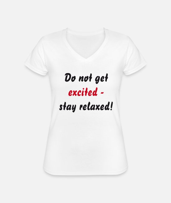 Mood T-Shirts - Do not get excited - stay relaxed! - Classic Women's V-Neck T-Shirt white