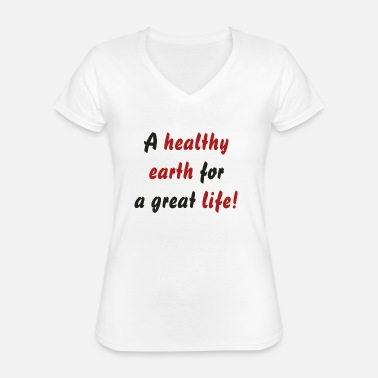 A healthy earth for a great life! - Classic Women's V-Neck T-Shirt