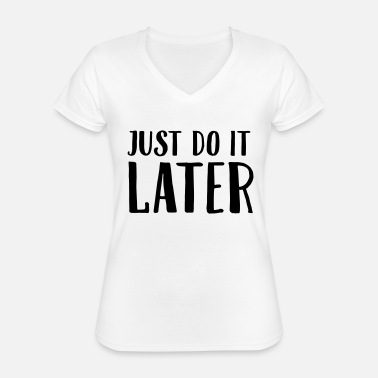 Just Just Do It Later - Klassiek vrouwen T-shirt met V-hals