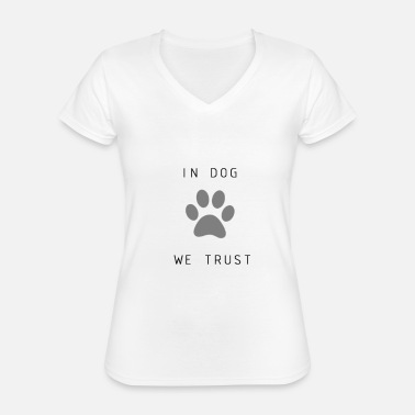 We IN DOG WE TRUST - Classic Women's V-Neck T-Shirt