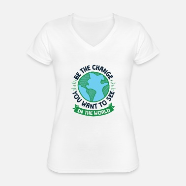 Climate Cool Earth Day Design Be the Change - Classic Women's V-Neck T-Shirt