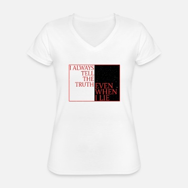 Quotes I always tell the truth even when I lie - Classic Women's V-Neck T-Shirt