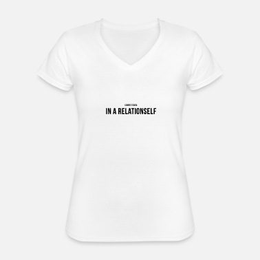 in a relationself - Classic Women's V-Neck T-Shirt