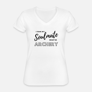 I think my soulmate might be archery. - Classic Women's V-Neck T-Shirt