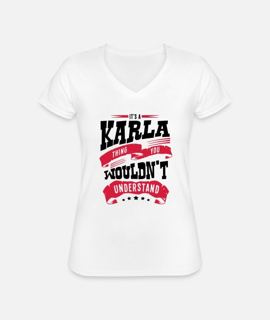 Understand T-Shirts - karla name thing you wouldnt understand - Classic Women's V-Neck T-Shirt white