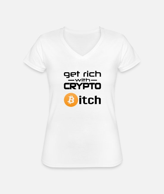 Bitcoin T-Shirts - Get Rich with Crypto Bitch - Bitcoin Gift - Classic Women's V-Neck T-Shirt white