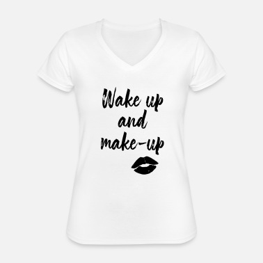 wake up and make up - Classic Women's V-Neck T-Shirt