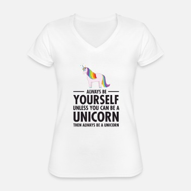 Unicorn Always Be Yourself - Unless You Can Be A Unicorn.. - Klassisk dame T-shirt med V-udskæring
