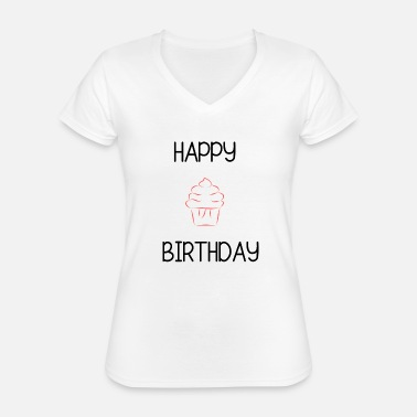 Happy Birthday HAPPY BIRTHDAY HAPPY BIRTHDAY. - Classic Women's V-Neck T-Shirt