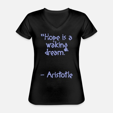 Greece Aristotle Quote - Hope is a | wisdom - Classic Women's V-Neck T-Shirt