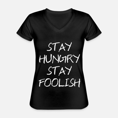 Foolish stay Hungry Stay Foolish - Classic Women's V-Neck T-Shirt