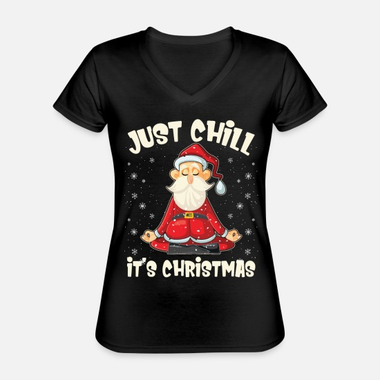 Christmas T-Shirts - Just Chill It's Christmas Funny Yoga Meditation - Klassisches Frauen-T-Shirt mit V-Ausschnitt Schwarz