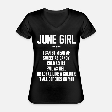 June Girl June girl I can be mean AF - Classic Women's V-Neck T-Shirt