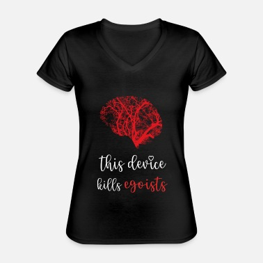 Egoist Brain kills egoists - anti egoists - Classic Women's V-Neck T-Shirt