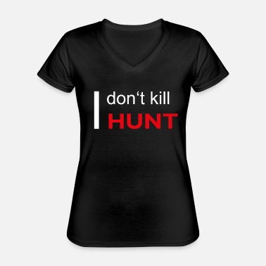 I dont kill i hunt - Classic Women's V-Neck T-Shirt