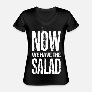 Redensart Now We Have The Salad - Klassisches Frauen-T-Shirt mit V-Ausschnitt