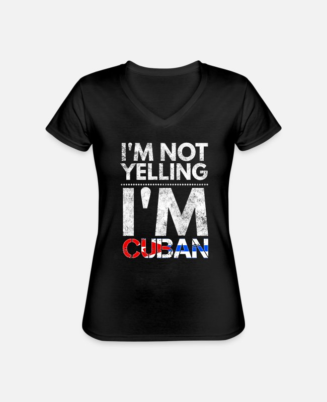 Cuban Flag Clothing T-Shirts - I'm not yelling I'm Cuban flag Bandera Cubana Cuba - Classic Women's V-Neck T-Shirt black