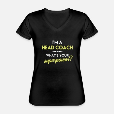 Head Coach Head Coach - I'm a head coach. What's your - Classic Women's V-Neck T-Shirt