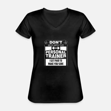 Funny Personal Trainer - Don't Mess With This Personal - Classic Women's V-Neck T-Shirt