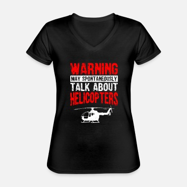 Military May Spontaneously Talk About Helicopters |Funny| - Classic Women's V-Neck T-Shirt