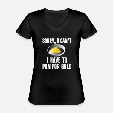 Gold Gold prospector saying Gold Rush Gold Search Treasure - Classic Women's V-Neck T-Shirt