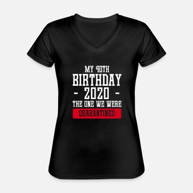 Birthday My 40th Birthay 2020 The One Where I Was ... - Classic Women's V-Neck T-Shirt